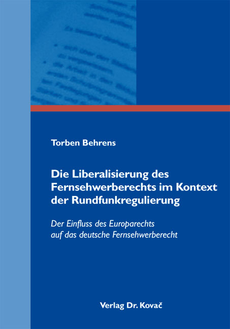 Cover: Die Liberalisierung des Fernsehwerberechts im Kontext der Rundfunkregulierung