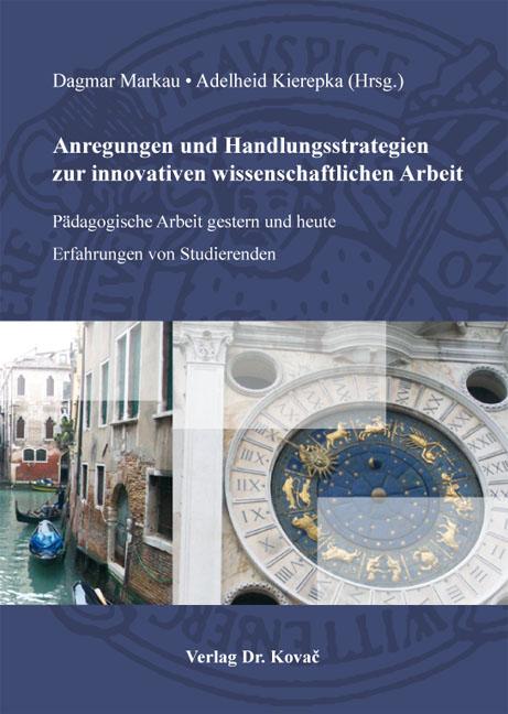 Cover: Anregungen und Handlungsstrategien zur innovativen wissenschaftlichen Arbeit