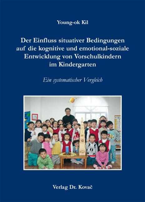 Cover: Der Einfluss situativer Bedingungen auf die kognitive und emotional-soziale Entwicklung von Vorschulkindern im Kindergarten