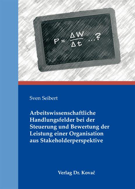 Cover: Arbeitswissenschaftliche Handlungsfelder bei der Steuerung und Bewertung der Leistung einer Organisation aus Stakeholderperspektive
