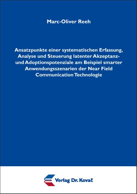 Cover: Ansatzpunkte einer systematischen Erfassung, Analyse und Steuerung latenter Akzeptanz- und Adoptionspotenziale am Beispiel smarter Anwendungsszenarien der Near Field Communication Technologie