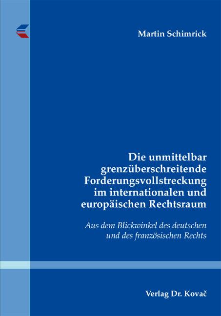 Cover: Die unmittelbar grenzüberschreitende Forderungsvollstreckung im internationalen und europäischen Rechtsraum