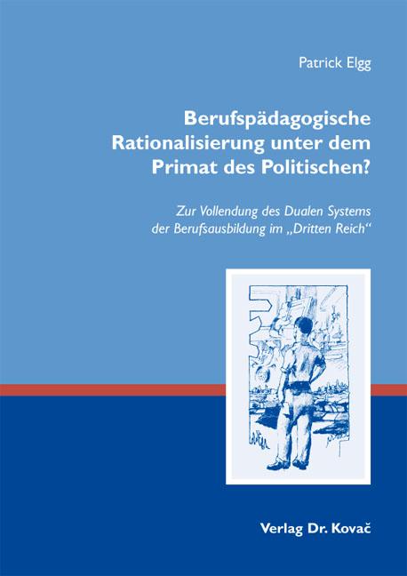Cover: Berufspädagogische Rationalisierung unter dem Primat des Politischen?