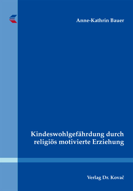 Cover: Kindeswohlgefährdung durch religiös motivierte Erziehung
