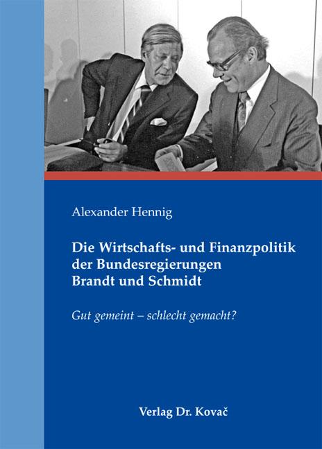 Cover: Die Wirtschafts- und Finanzpolitik der Bundesregierungen Brandt und Schmidt
