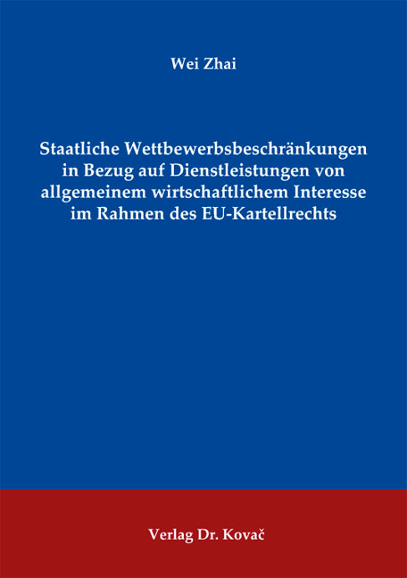 Cover: Staatliche Wettbewerbsbeschränkungen in Bezug auf Dienstleistungen von allgemeinem wirtschaftlichem Interesse im Rahmen des EU-Kartellrechts