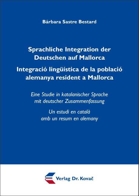 Cover: Sprachliche Integration der Deutschen auf Mallorca Integració lingüística de la població alemanya resident a Mallorca