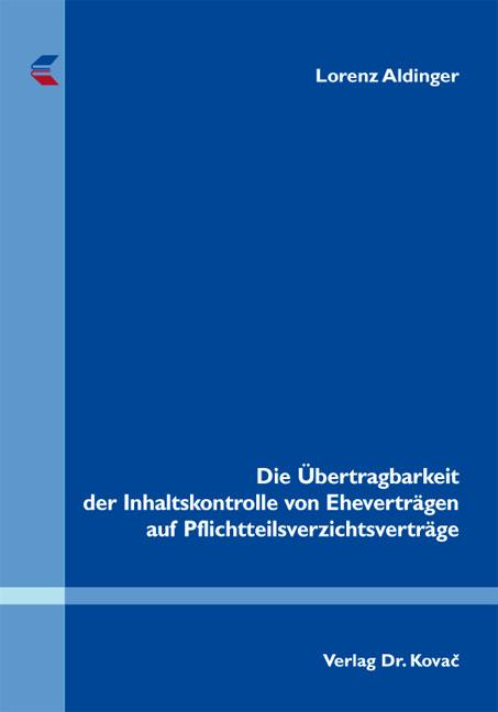 Cover: Die Übertragbarkeit der Inhaltskontrolle von Eheverträgen auf Pflichtteilsverzichtsverträge