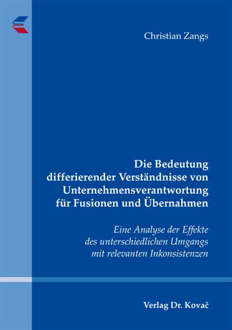 Cover: Die Bedeutung differierender Verständnisse von Unternehmensverantwortung für Fusionen und Übernahmen