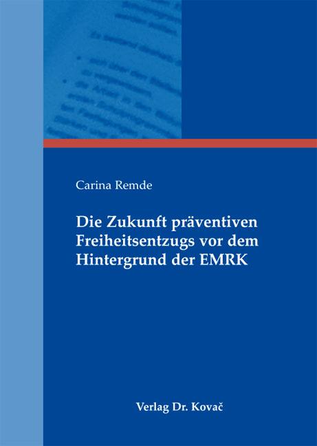 Cover: Die Zukunft präventiven Freiheitsentzugs vor dem Hintergrund der EMRK