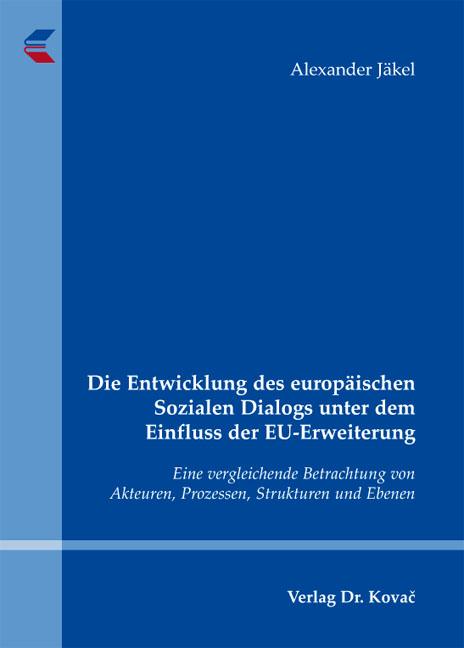 Cover: Die Entwicklung des europäischen Sozialen Dialogs unter dem Einfluss der EU-Erweiterung