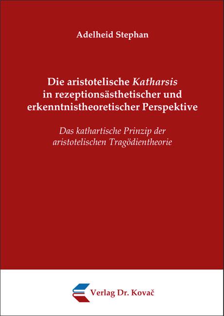 Cover: Die aristotelische Katharsis in rezeptionsästhetischer und erkenntnistheoretischer Perspektive
