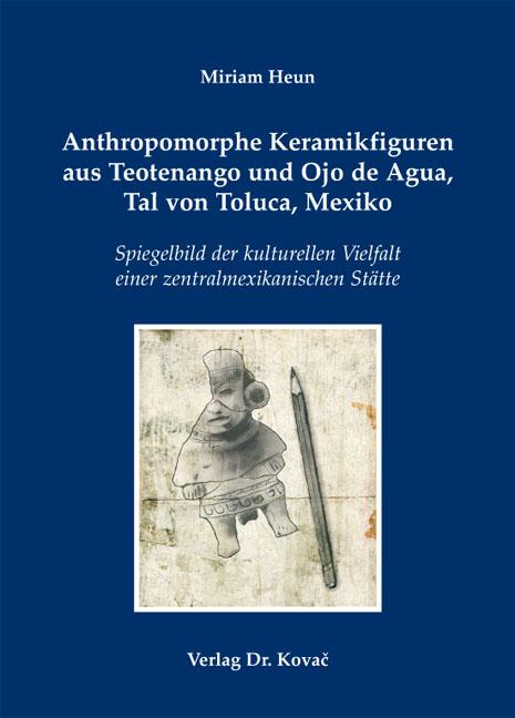 Cover: Anthropomorphe Keramikfiguren aus Teotenango und Ojo de Agua, Tal von Toluca, Mexiko