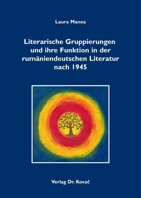 Cover: Literarische Gruppierungen und ihre Funktion in der rumäniendeutschen Literatur nach 1945