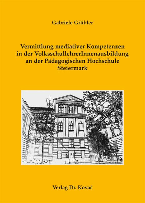 Cover: Vermittlung mediativer Kompetenzen in der VolksschullehrerInnenausbildung an der Pädagogischen Hochschule Steiermark