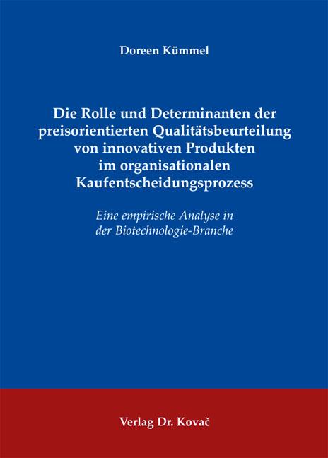 Cover: Die Rolle und Determinanten der preisorientierten Qualitätsbeurteilung von innovativen Produkten im organisationalen Kaufentscheidungsprozess