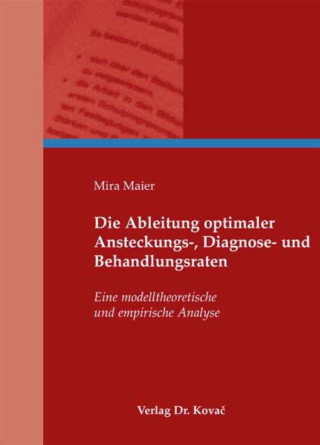 Cover: Die Ableitung optimaler Ansteckungs-, Diagnose- und Behandlungsraten