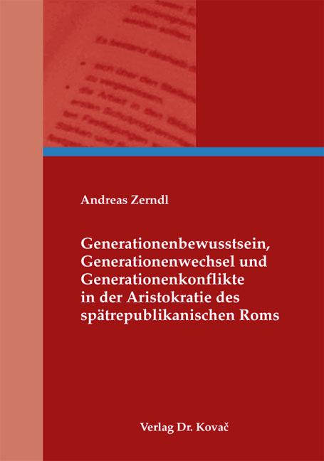 Cover: Generationenbewusstsein, Generationenwechsel und Generationenkonflikte in der Aristokratie des spätrepublikanischen Roms