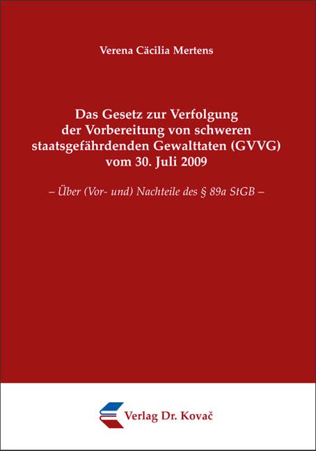 Cover: Das Gesetz zur Verfolgung der Vorbereitung von schweren staatsgefährdenden Gewalttaten (GVVG) vom 30. Juli 2009
