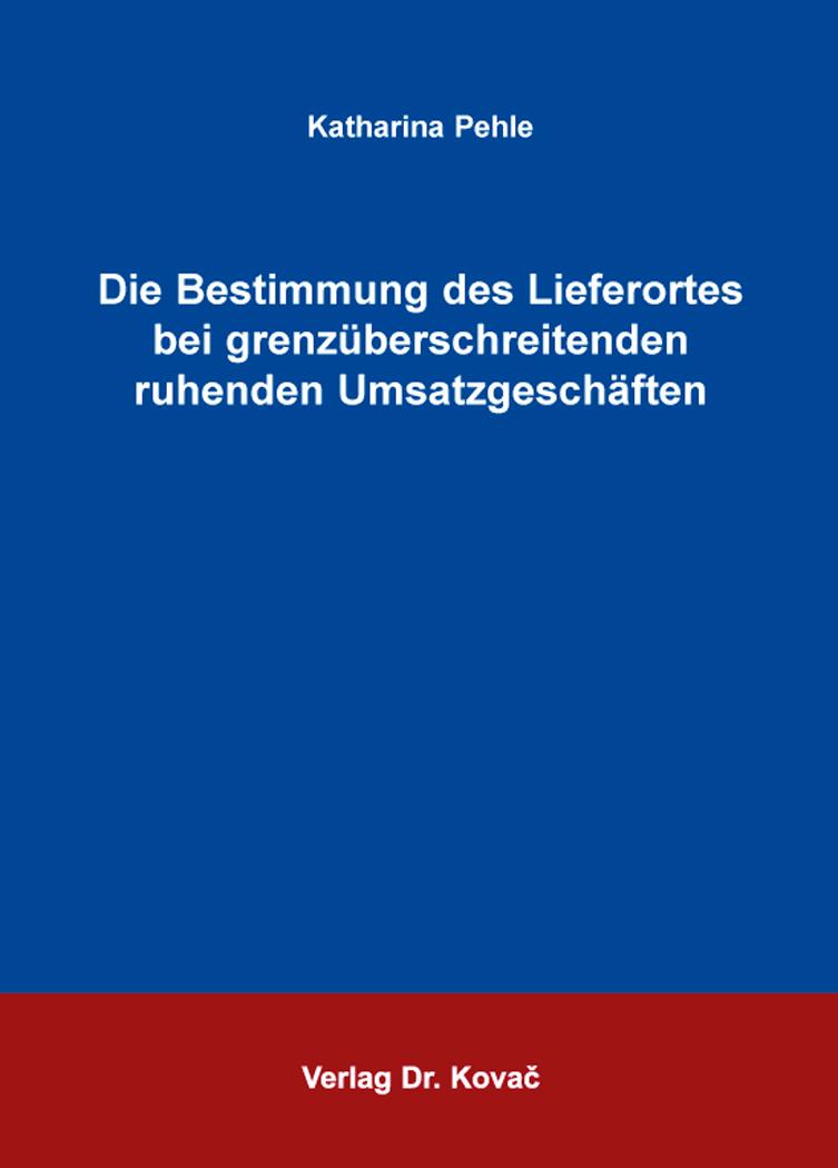Cover: Die Bestimmung des Lieferortes bei grenzüberschreitenden ruhenden Umsatzgeschäften