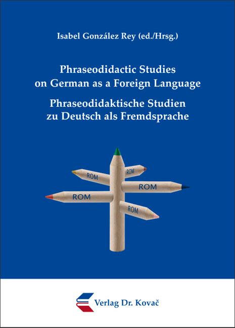 Cover: Phraseodidactic Studies on German as a Foreign Language/ Phraseodidaktische Studien zu Deutsch als Fremdsprache