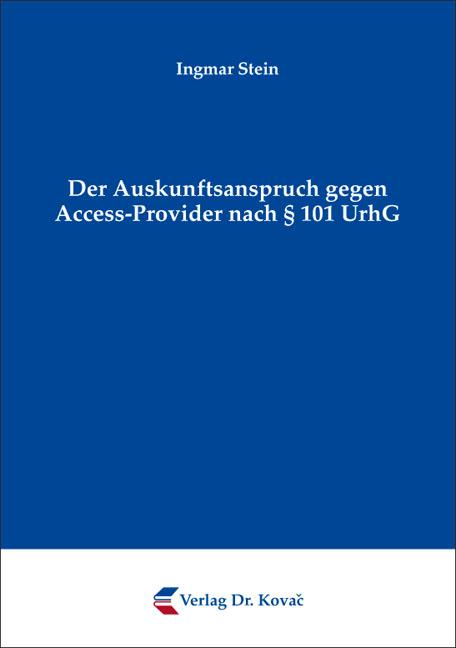 Cover: Der Auskunftsanspruch gegen Access-Provider nach § 101 UrhG