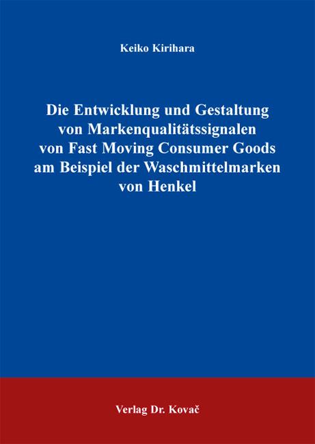 Cover: Die Entwicklung und Gestaltung von Markenqualitätssignalen von Fast Moving Consumer Goods am Beispiel der Waschmittelmarken von Henkel