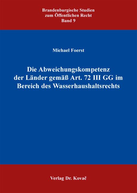 Cover: Die Abweichungskompetenz der Länder gemäß Art. 72 III GG im Bereich des Wasserhaushaltsrechts