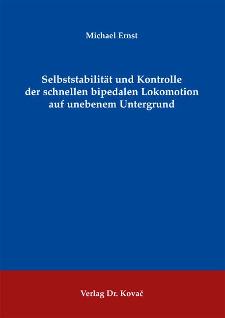 Cover: Selbststabilität und Kontrolle der schnellen bipedalen Lokomotion auf unebenem Untergrund
