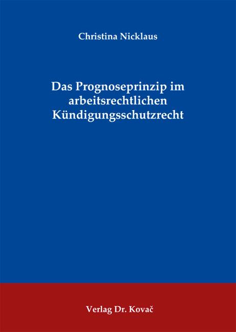 Cover: Das Prognoseprinzip im arbeitsrechtlichen Kündigungsschutzrecht