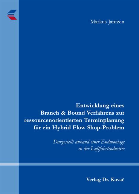 Cover: Entwicklung eines Branch & Bound Verfahrens zur ressourcenorientierten Terminplanung für ein Hybrid Flow Shop-Problem