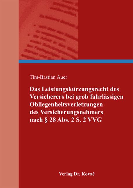 Cover: Das Leistungskürzungsrecht des Versicherers bei grob fahrlässigen Obliegenheitsverletzungen des Versicherungsnehmers nach § 28 Abs. 2 S. 2 VVG