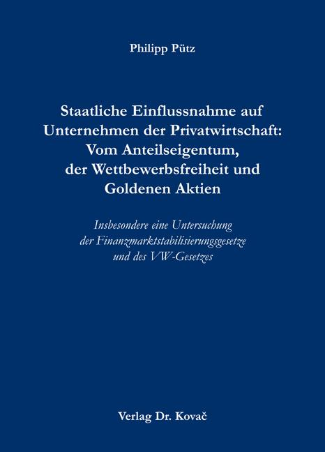 Cover: Staatliche Einflussnahme auf Unternehmen der Privatwirtschaft: Vom Anteilseigentum, der Wettbewerbsfreiheit und Goldenen Aktien