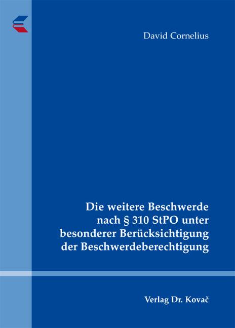 Cover: Die weitere Beschwerde nach § 310 StPO unter besonderer Berücksichtigung der Beschwerdeberechtigung