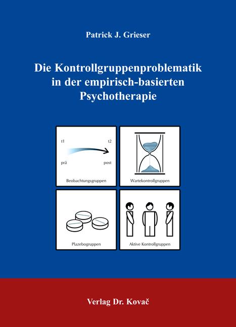 Cover: Die Kontrollgruppenproblematik in der empirisch-basierten Psychotherapie