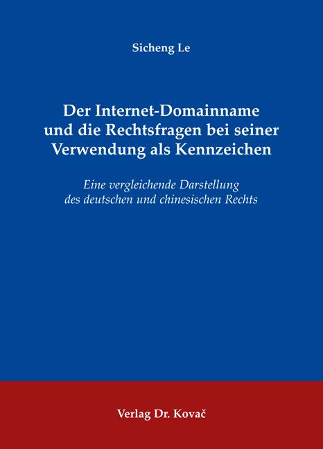 Cover: Der Internet-Domainname und die Rechtsfragen bei seiner Verwendung als Kennzeichen