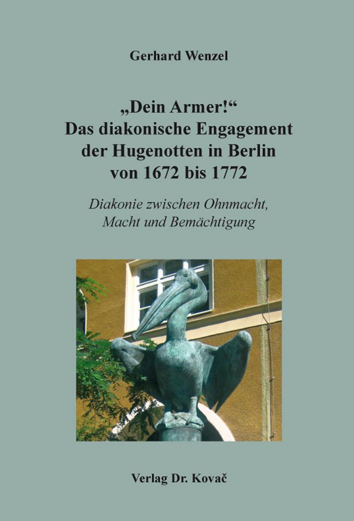 """Cover: """"Dein Armer!"""" Das diakonische Engagement der Hugenotten in Berlin von 1672 bis 1772"""