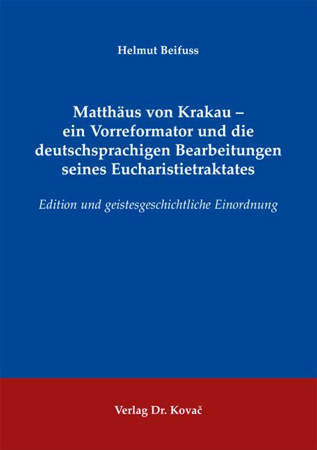 Cover: Matthäus von Krakau – ein Vorreformator und die deutschsprachigen Bearbeitungen seines Eucharistietraktates