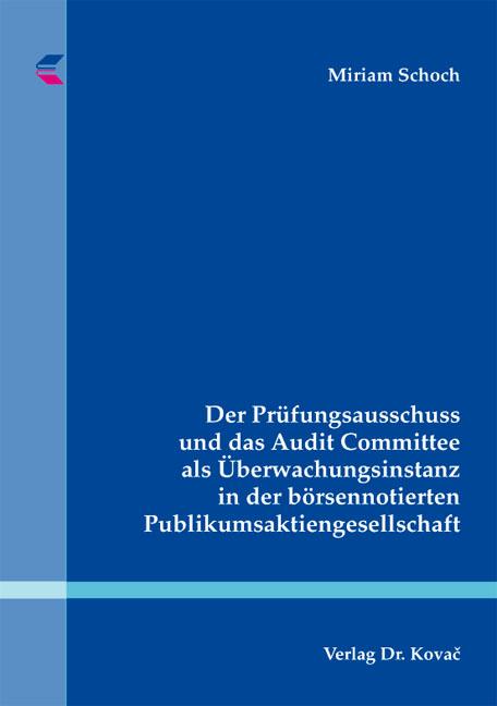 Cover: Der Prüfungsausschuss und das Audit Committee als Überwachungsinstanz in der börsennotierten Publikumsaktiengesellschaft