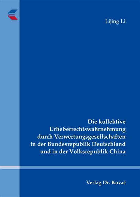 Cover: Die kollektive Urheberrechtswahrnehmung durch Verwertungsgesellschaften in der Bundesrepublik Deutschland und in der Volksrepublik China