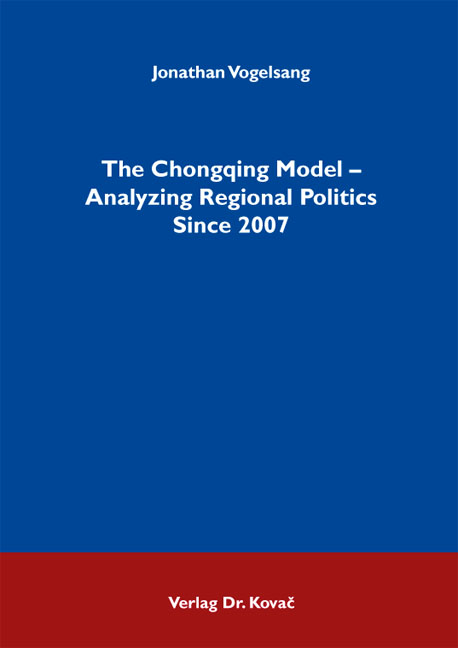 Cover: The Chongqing Model – Analyzing Regional Politics Since 2007