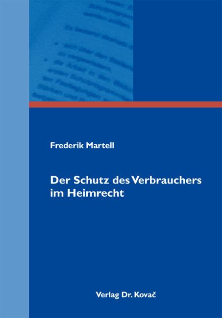 Cover: Der Schutz des Verbrauchers im Heimrecht