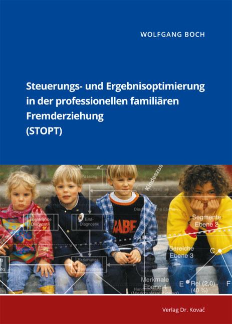 Cover: Steuerungs- und Ergebnisoptimierung in der professionellen familiären Fremderziehung (STOPT)