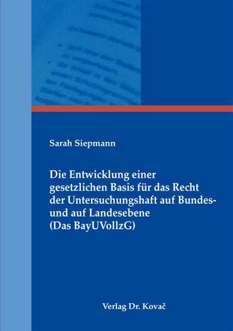 Cover: Die Entwicklung einer gesetzlichen Basis für das Recht der Untersuchungshaft auf Bundes- und auf Landesebene (Das BayUVollzG)