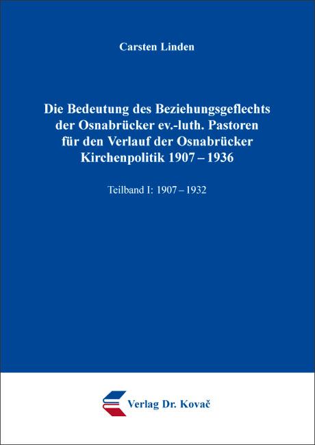 Cover: Die Bedeutung des Beziehungsgeflechts der Osnabrücker ev.-luth. Pastoren für den Verlauf der Osnabrücker Kirchenpolitik 1907–1936