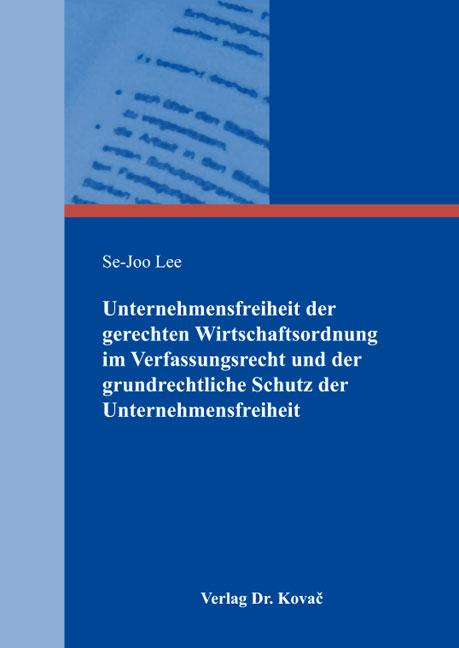 Cover: Unternehmensfreiheit der gerechten Wirtschaftsordnung im Verfassungsrecht und der grundrechtliche Schutz der Unternehmensfreiheit