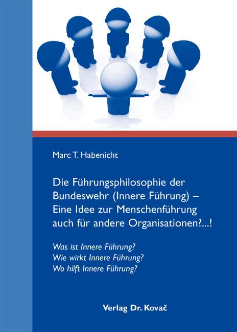 Cover: Die Führungsphilosophie der Bundeswehr (Innere Führung) – Eine Idee zur Menschenführung auch für andere Organisationen?...!
