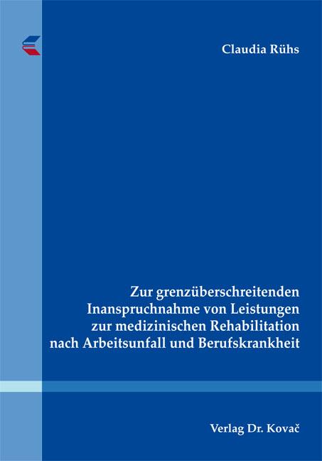 Cover: Zur grenzüberschreitenden Inanspruchnahme von Leistungen zur medizinischen Rehabilitation nach Arbeitsunfall und Berufskrankheit