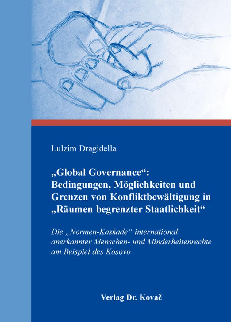 """Cover: """"Global Governance"""": Bedingungen, Möglichkeiten und Grenzen von Konfliktbewältigung in """"Räumen begrenzter Staatlichkeit"""""""