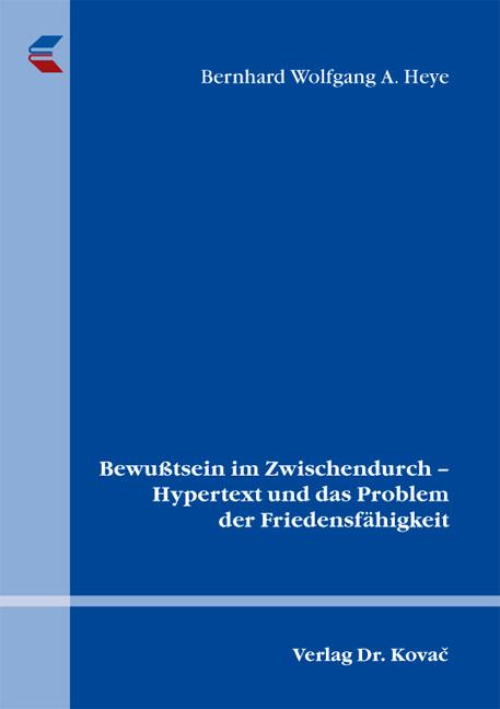 Cover: Bewußtsein im Zwischendurch – Hypertext und das Problem der Friedensfähigkeit